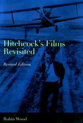 Hitchcock's Films Revisited by Robin Paul Wood
