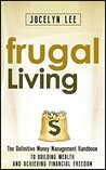 Frugal Living: The Definitive Money Management Handbook to Building Wealth and Achieving Financial Freedom