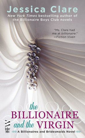The Billionaire and the Virgin (Billionaires and Bridesmaids #1)  - Jessica Clare