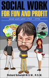 Social Work for Fun and Profit by Richard Schwindt
