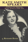 Kate Smith Speaks: 50 Selected Original Radio Scripts: 1938-1951