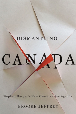 Dismantling Canada: Stephen Harper's New Conservative Agenda cover image