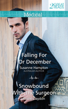 Medical Duo/Falling For Dr December/Snowbound With The Surgeon