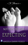 Not What We Were Expecting by Angela Dawn Vesely
