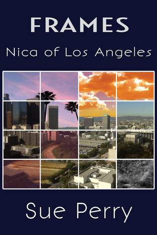 Free download Nica of Los Angeles (Frames, #1) by Sue  Perry, Sue  Perry PDF