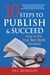 10 Steps to Publish & Succeed: How to Put Your Best Book Forward