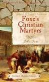 Foxe's Christian Martyrs: Updated in Today's Language