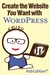 Create the Website You Want with WordPress A how-to guide