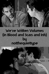 We've Written Volumes (in Blood and Scars and Ink)