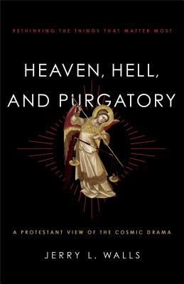 Heaven, Hell, and Purgatory by Jerry L. Walls