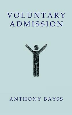 Voluntary Admission by Anthony Bayss