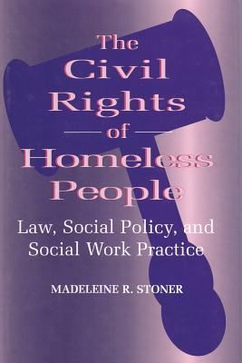 The Civil Rights of Homeless People: Law, Social Policy, and Social Work Practice