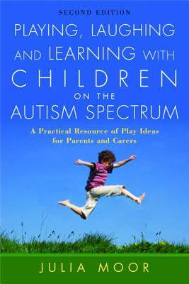 Playing, Laughing and Learning with Children on the Autism Sp... by Julia Moor
