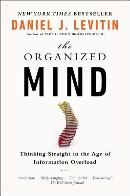 Buy The Organized Mind: Thinking Straight in the Age of Information Overload