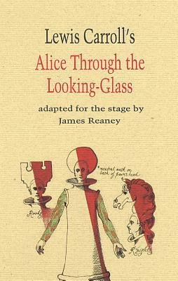 Alice Through the Looking Glass by James Reaney