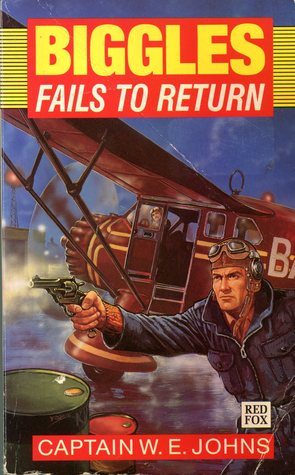 Biggles Fails To Return by W.E. Johns