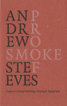 Smoke Proofs: Essays on Literary Publishing, Printing and Typography