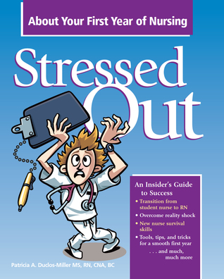 Stressed Out About Your First Year of Nursing by Patricia A. Duclos-Miller