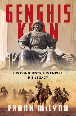 Genghis Khan: His Conquests, His Empire, His Legacy