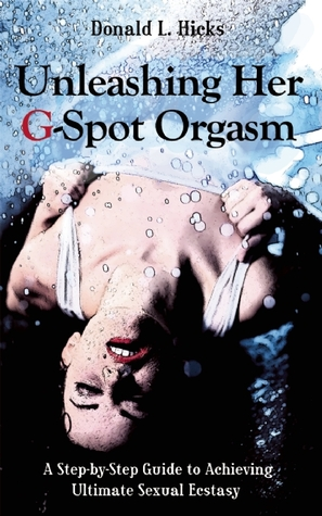 Unleashing Her G-Spot Orgasm: A Step-by-Step Guide to Achieving Ultimate Sexual Ecstasy