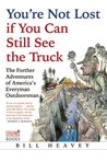 You're Not Lost if You Can Still See the Truck: The Further Adventures of America's Everyman Outdoorsman