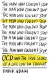 The Man Who Couldn't Stop: OCD and the True Story of a Life Lost in Thought