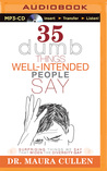 35 Dumb Things Well-Intended People Say: Surprising Things We Say That Widen the Diversity Gap