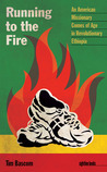 Running to the Fire: An American Missionary Comes of Age in Revolutionary Ethiopia