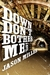 Down Don't Bother Me by Jason    Miller