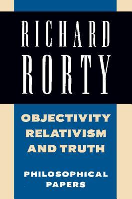 Objectivity, Relativism, and Truth by Richard M. Rorty