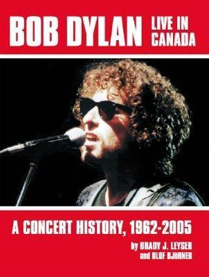 Bob Dylan Live In Canada: A Concert History, 1962 2005