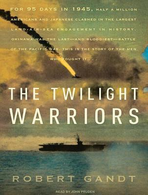 The Twilight Warriors: The Deadliest Naval Battle of World War II and the Men Who Fought It