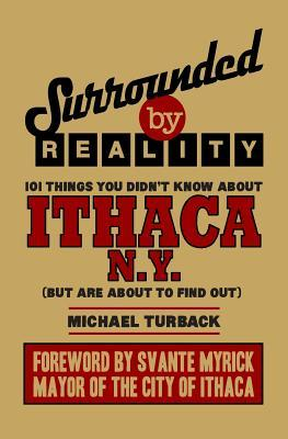 Surrounded by Reality: 100 Things You Didn't Know about Ithaca, NY