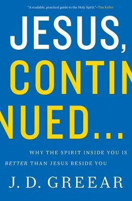 Jesus, Continued: Why the Spirit Inside You Is Better Than Jesus Beside You