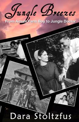 Jungle Breezes: From Amish Farm Boy to Jungle Doctor; The Life of Elam Stoltzfus