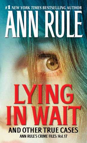 Lying in Wait and Other True Cases (Crime Files, #17)