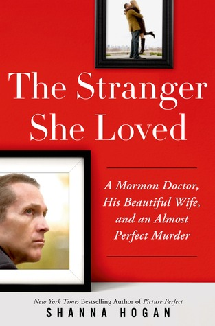The Stranger She Loved: A Mormon Doctor, His Beautiful Wife, and an Almost Perfect Murder