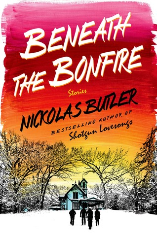 Beneath the Bonfire by Nickolas Butler