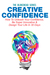 Creative Confidence How To Unleash Your Confidence Be Super Innovative