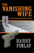 The Vanishing Wife by Barry Finlay