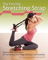 The Stretching Strap Workbook: Step-by-Step Techniques for Maximizing Your Range of Motion and Flexibility
