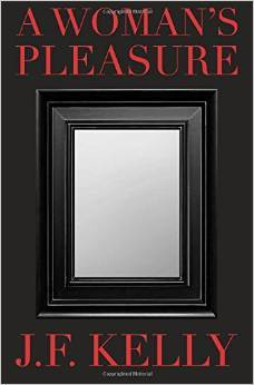 A Woman's Pleasure by J.F. Kelly — Reviews, Discussion, Bookclubs, Lists pdf