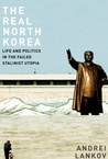 The Real North Korea: Life and Politics in the Failed Stalinist Utopia