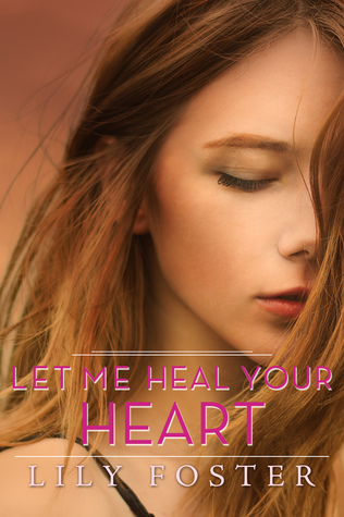 Let Me Heal Your Heart by Lily Foster