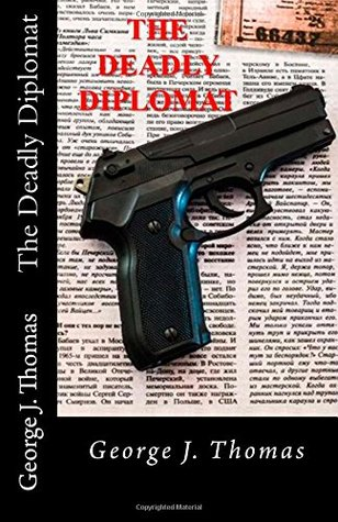 The Deadly Diplomat by George J.  Thomas