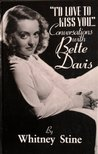 """""""I'd Love to Kiss You--"""": Conversations with Bette Davis"""