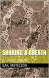 Sharing a Breath, A Mysterious Short Story by Gail Matelson