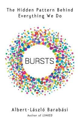 Bursts: The Hidden Patterns Behind Everything We Do, from Your E-mail to Bloody Crusades