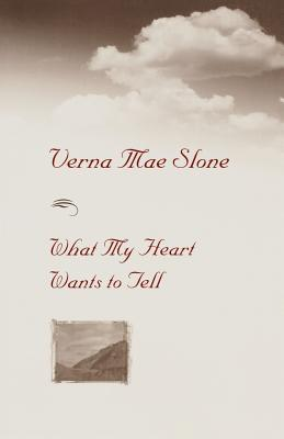 What My Heart Wants to Tell by Verna Mae Slone