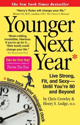 Younger Next Year: Live Strong, Fit, and Sexy-Until You're 80 and Beyond